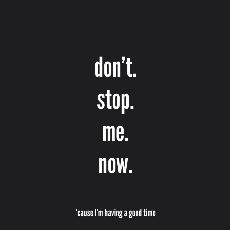 Don't stop me now!
